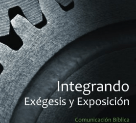 Spanish translation of Integrating Exegesis and Exposition now available