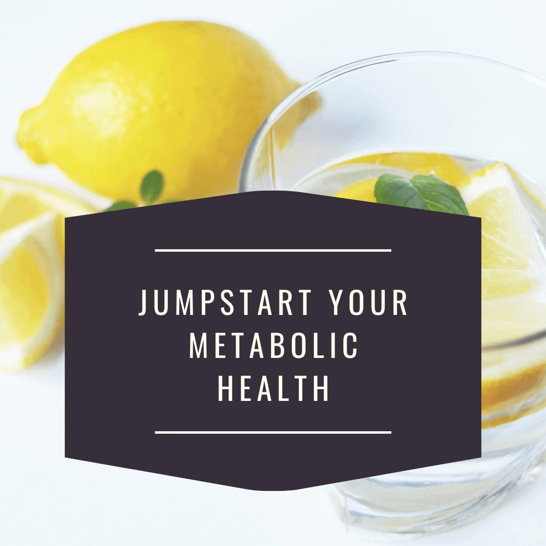 Jumpstart your metabolic health