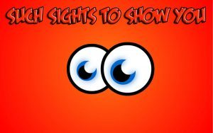 such sights 300x188 - Such Sights to Show You – 08/15/17