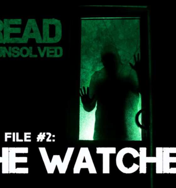 "Watcher Featured 01 - World Premiere! DREAD: THE UNSOLVED Episode 2: ""The Watcher"""