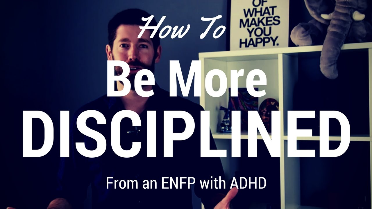 How To Be More Disciplined (From an ENFP with ADHD)