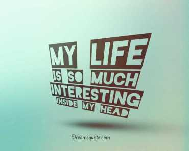 inspirationallife quotes and sayings My Life SO Much Interesting Quotes On life