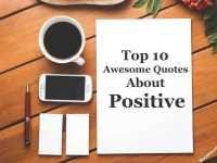 Top 10 Awesome Quotes About Positive That You Will Absolutely Love 1
