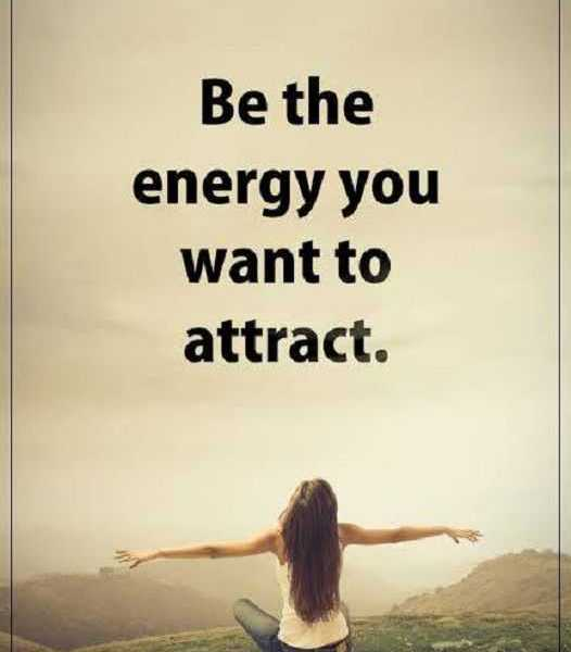 Positive Spiritual Energy Quotes: Positive Quotes About Life Must Attract Be The Energy You