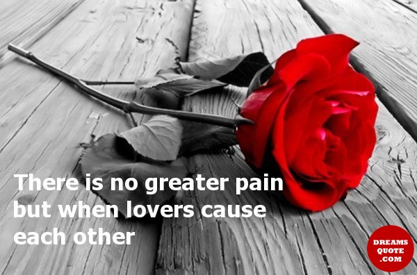 Sad love quotes about love no greater pain but lovers cause each sad love quotes about love no greater pain but lovers cause each others voltagebd Choice Image