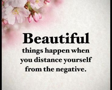 Positive Life Quotes Positive Sayings Beautiful Happens If You Away Negative things