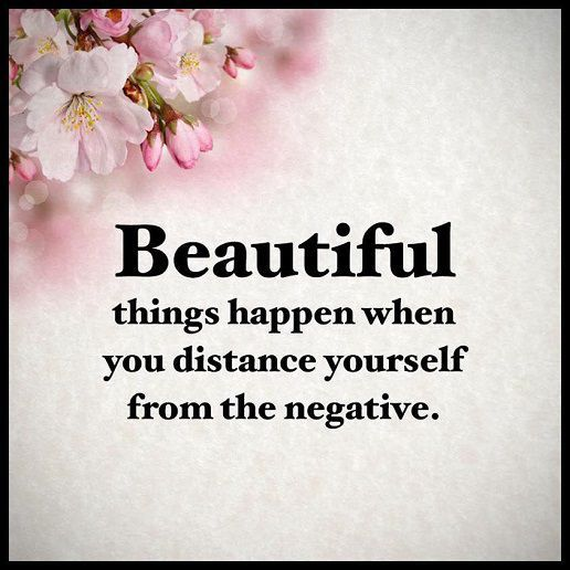 Positive Life Quotes: Positive Sayings Beautiful Happens If You Away  Negative Things