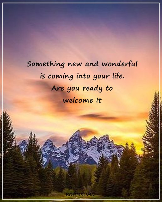 Welcome To New Life Quotes: Positive Quotes About Life: Are You Ready To Welcome It