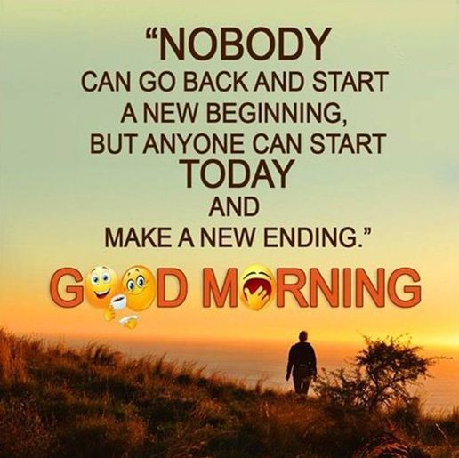 Wonderful Good Morning Quotes Life Sayings Nobody Go Back Start New, Start Today