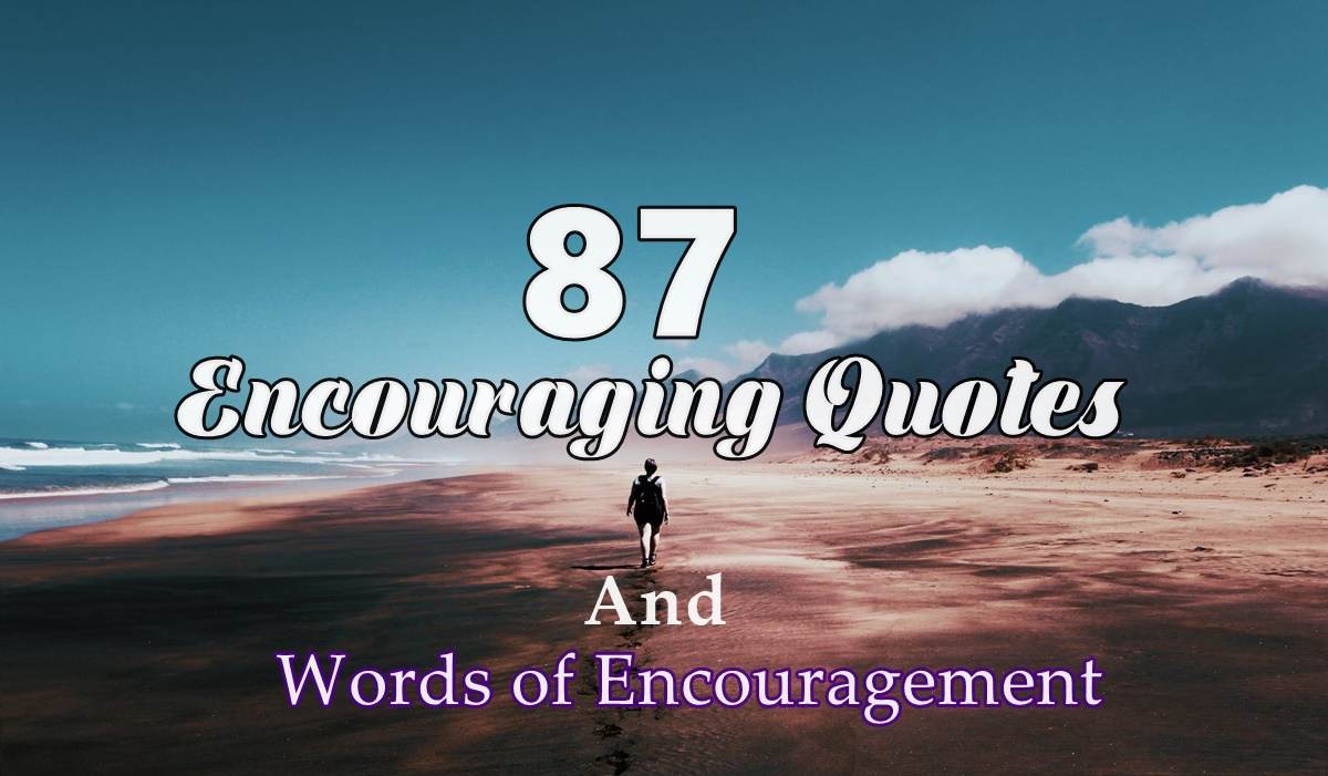 Encouragement Quotes: 87 Encouraging Quotes And Words Of Encouragement