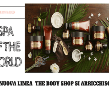 nuova linea Spa of The world THE BODY SHOP