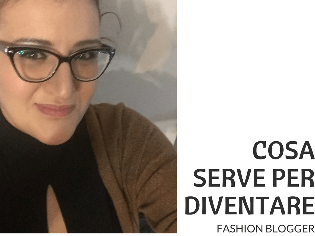 cosa serve per diventare fashion blogger