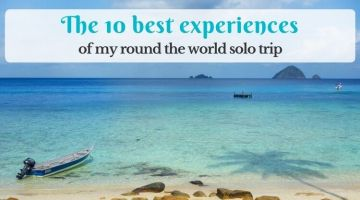 The 10 best experiences of my round the world solo trip