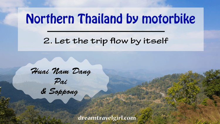 Title: northern Thailand by motorbike. Let the trip flow by itself. Huai Nam Dang, Pai and Soppong