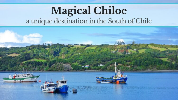 Magical Chiloe: a unique destination in the South of Chile