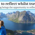 7 ways to reflect whilst travelling