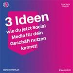 3 Ideen wie du jetzt Social Media für dein Geschäft nutzen kannst!