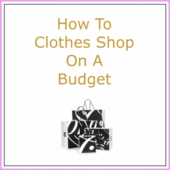How To Clothes Shop On A Budget Post Link