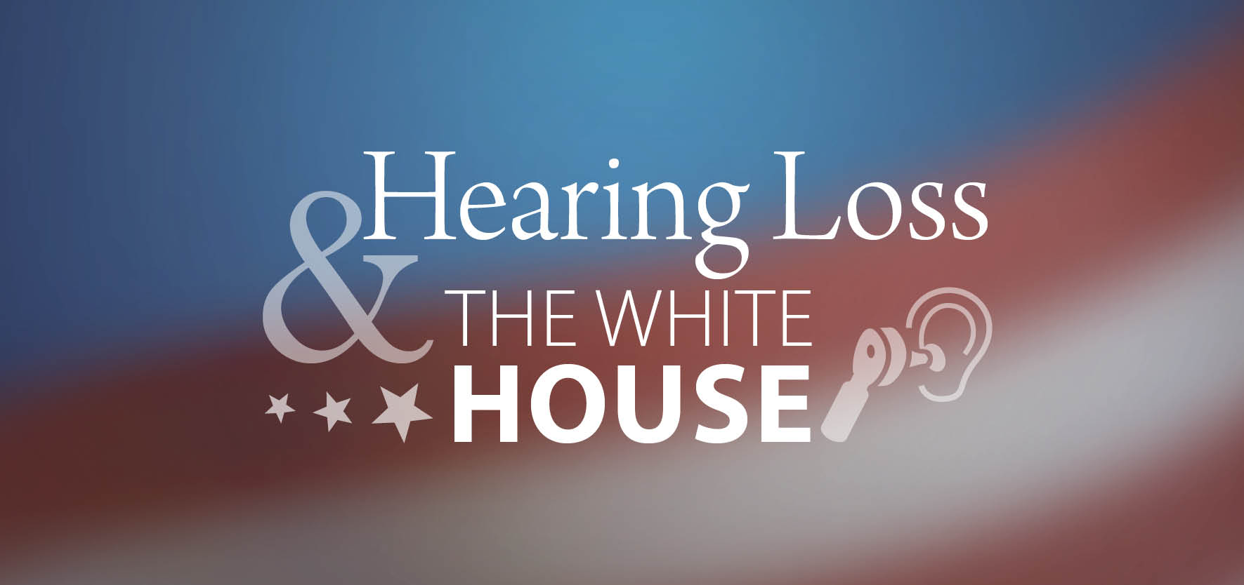 Hearing loss & the white house