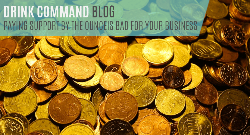 """Image of a large amount of coins with the text 'Drink Command Blog - Paying for Support by the ounce is bad for your business"""""""