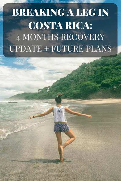 Breaking a Leg in Costa Rica: 4 Months Recovery Update +