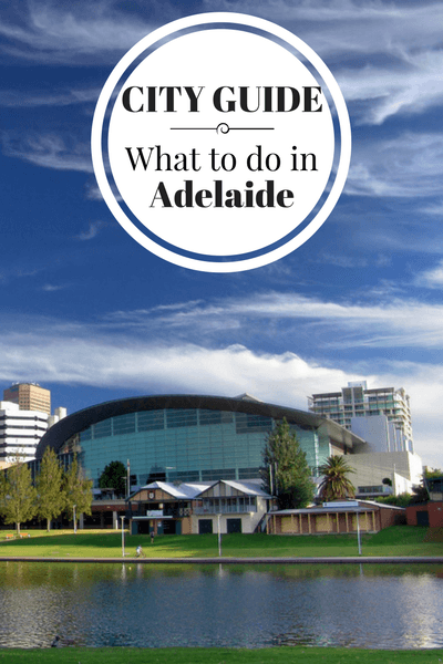 What to do in Adelaide, where to stay, what to eat and other great tips on visiting the City of Churches