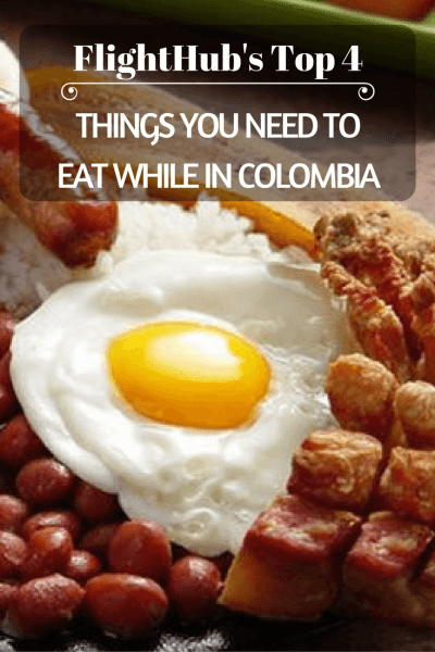 FlightHub's Top 4 Things You Need to Eat While in Colombia