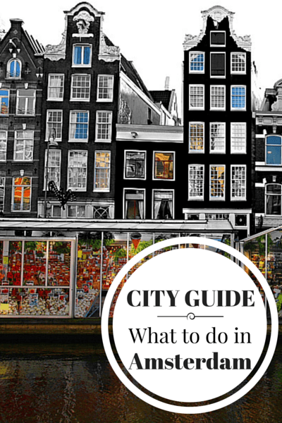 What to do in Amsterdam, when to go, where to stay, where to eat and other tips for visiting the capital of Netherlands
