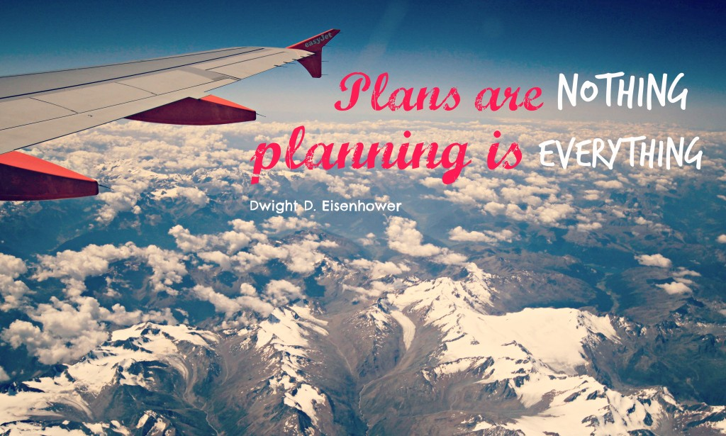 Plans are Nothing, Planning is EVERYTHING!