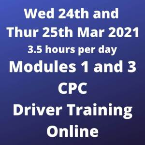 Driver CPC Training Modules 1 and 3 Online 24 and 25 March 2021