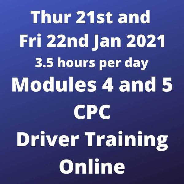 Driver CPC Training Modules 4 and 5 Online 21 and 22 January 2021