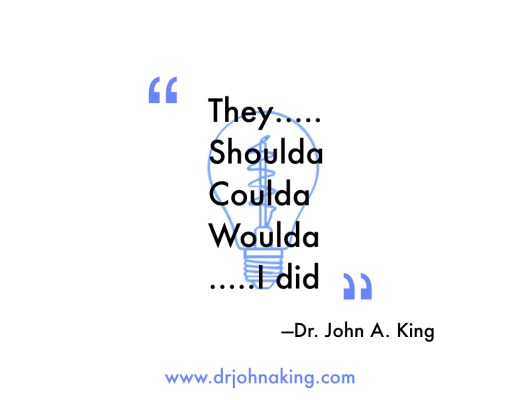 They Shoulda, Coulda, Woulda...I Did. #drjohnaking