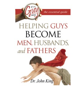 Helping Guys Become Men, Husbands and Fathers