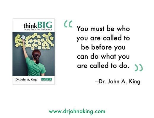 You must be who you are called to be before you can do what you are called to do.