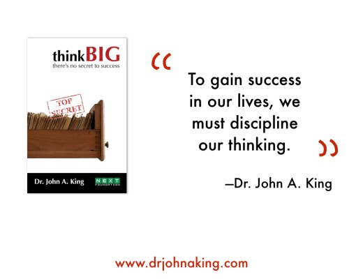 Think Big: There's No Secret to Success Dr. John A. King