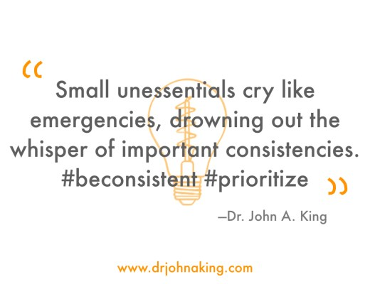 be consistent and prioritize