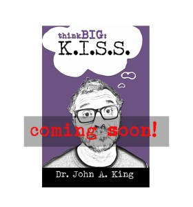 Think Big: K.I.S.S. #drjohnaking