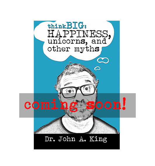Think Big: Happiness, Unicorns and Other Myths #drjohnaking