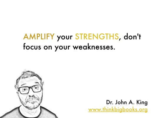 Amplify Strengths #drjohnaking #thinkbigbooks