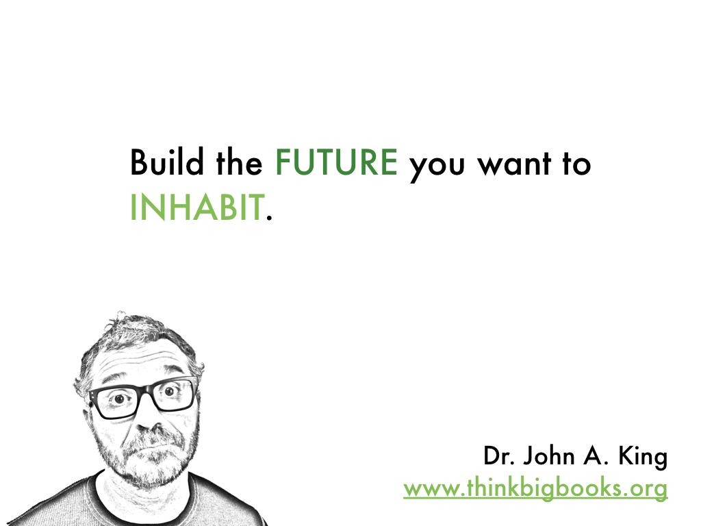 Build the Future #drjohnaking #thinkbigbooks