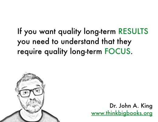 Results Require Focus #drjohnaking #thinkbigbooks
