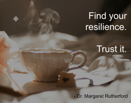 Find your resilience. Trust it.
