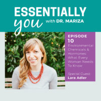 Essentially You Podcast 010: Environmental Chemicals & Hormones: What Every Woman Needs To Know with Lara Adler