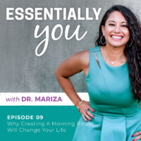 Essentially You Podcast Episode 009: Why Creating A Morning Ritual Will Change Your Life with Dr. Mariza