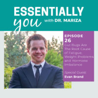 Essentially You Podcast 026: Gut Bugs Are The Root Cause of Fatigue, Weight Problems and Hormone Imbalance with Evan Brand