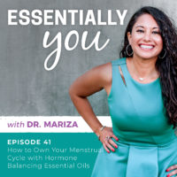 Essentially You Podcast 041: #41: How to Own Your Menstrual Cycle with Hormone-Balancing Essential Oils w/ Dr. Mariza