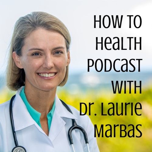 How to Health Podcast with Dr. Laurie Marbas