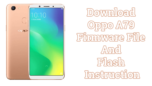 Download Oppo A79 Firmware File And Flash Instruction