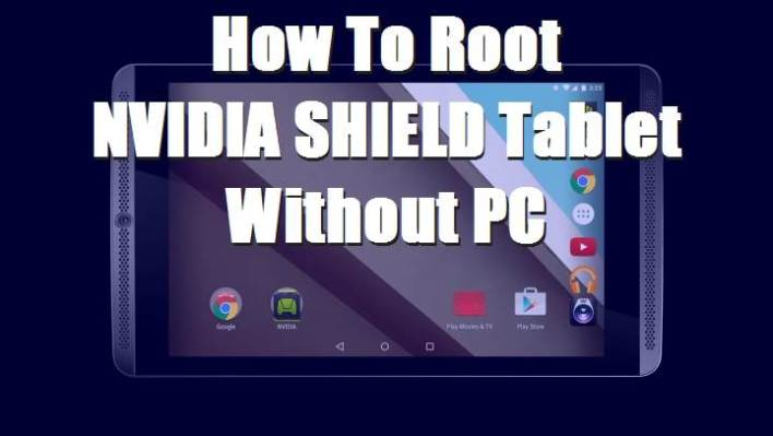 How To Root NVIDIA SHIELD Tablet Running Android 5.0.1 Without PC
