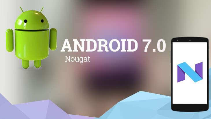 Android 7 Nougat Latest Features
